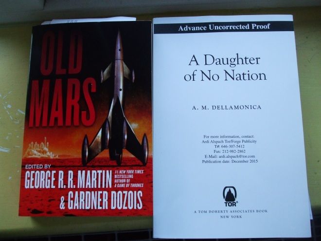 OLD MARS, edited by George RR Martin and Gardner Dozois, and A DAUGHTER OF NO NATION, by A.M. Dellamonica.
